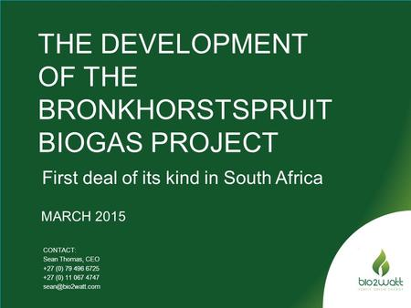 THE DEVELOPMENT OF THE BRONKHORSTSPRUIT BIOGAS PROJECT