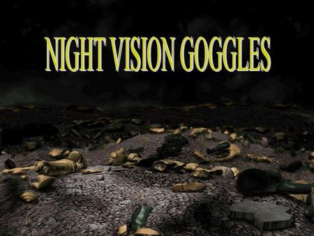 NIGHT VISION GOGGLES.