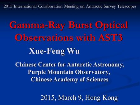 Gamma-Ray Burst Optical Observations with AST3 Xue-Feng Wu Xue-Feng Wu Chinese Center for Antarctic Astronomy, Chinese Center for Antarctic Astronomy,