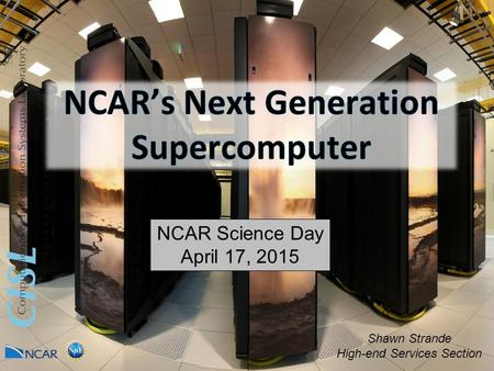 NCAR Science Day April 17, 2015 Shawn Strande High-end Services Section.