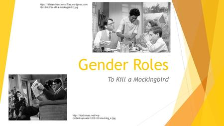 Gender Roles To Kill a Mockingbird  content/uploads/2012/02/mocking_4.jpg https://irissansfrontieres.files.wordpress.com /2015/03/to-kill-a-mockngbird-2.jpg.