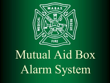 Mutual Aid Box Alarm System. PURPOSE  The primary purpose of the Mutual Aid Box Alarm System is to coordinate the effective and efficient provision of.