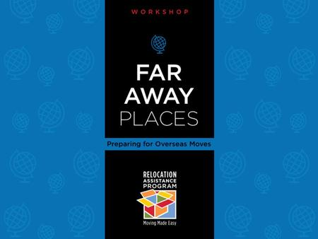 Far Away Places Workshop: Preparing for Overseas Moves.