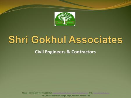 Civil Engineers & Contractors Gokhul Shri Mobile : 9003021509 9840582080 Mail :  Web :