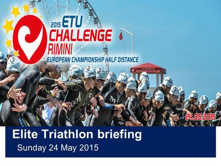 Elite Triathlon briefing Sunday 24 May 2015. Briefing agenda Welcome and Introductions Competition Jury Schedules and Timetables Check-in and Procedures.