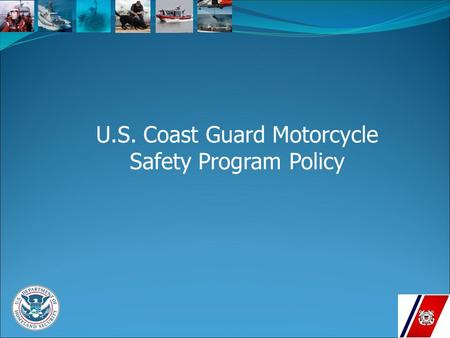 U.S. Coast Guard Motorcycle Safety Program Policy.