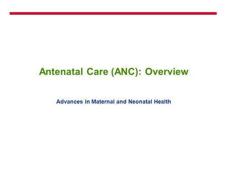 <strong>Antenatal</strong> <strong>Care</strong> (ANC): Overview