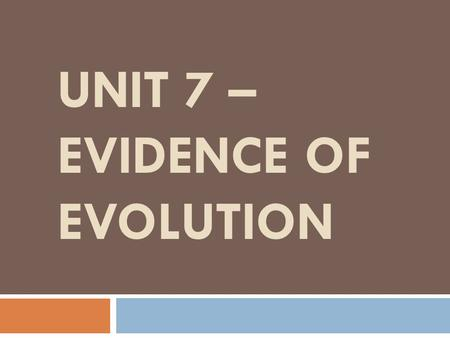 Unit 7 – Evidence of Evolution