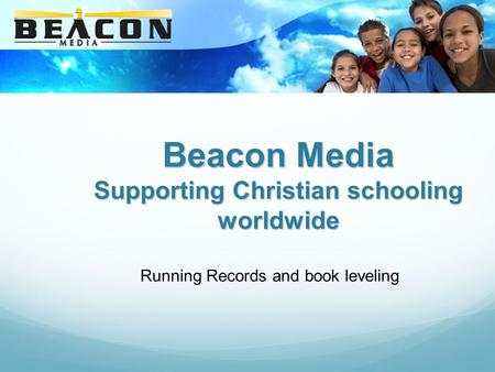 Beacon Media Supporting Christian schooling worldwide Running Records and book leveling.