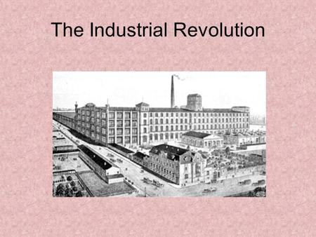 The Industrial Revolution. A. The Industrial Revolution.