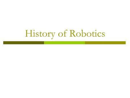 History of Robotics. Early History  4 th century BC – Aristotle came up with the original concept of automation.  Def of automation – self moving machine.