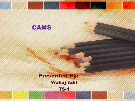 CAMS Presented By: Wahaj Adil TS-1. What Is Cam? A cam is a device which convert rotary motion into linear motion or vice-versa. A cam mechanism usually.