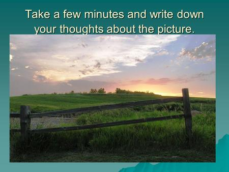 Take a few minutes and write down your thoughts about the picture.