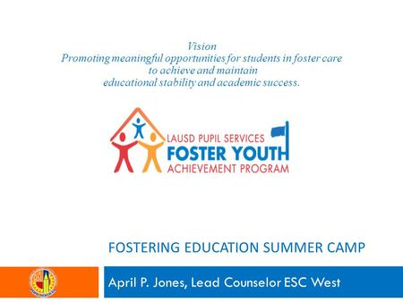 April P. Jones, Lead Counselor ESC West Vision Promoting meaningful opportunities for students in foster care to achieve and maintain educational stability.