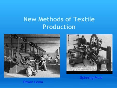 New Methods of Textile Production Spinning Mule Power Loom.