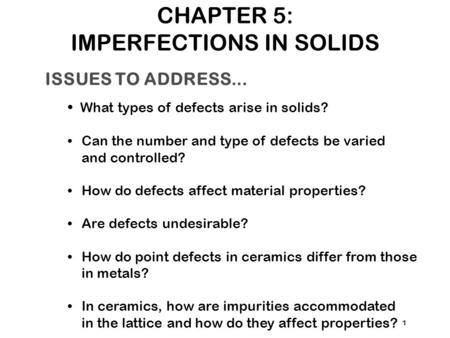 ISSUES TO ADDRESS... What types of defects arise in solids? Can the number and type of defects be varied and controlled? How do defects affect material.