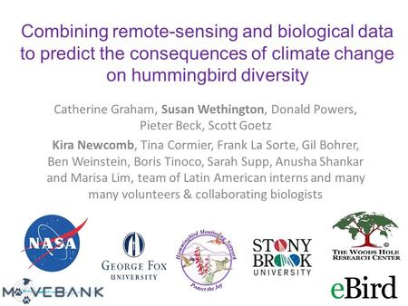Combining remote-sensing and biological data to predict the consequences of climate change on hummingbird diversity Catherine Graham, Susan Wethington,