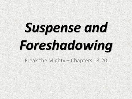 Suspense and Foreshadowing Freak the Mighty – Chapters 18-20.