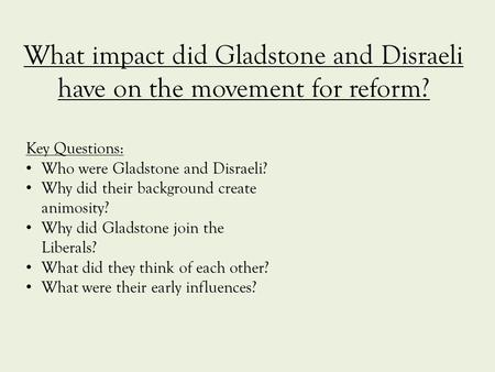 Key Questions: Who were Gladstone and Disraeli?