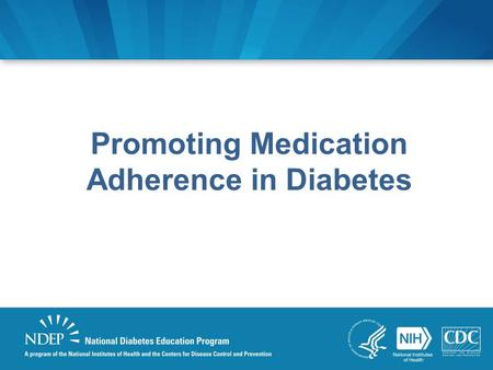 Promoting Medication Adherence in Diabetes. www.YourDiabetesInfo.org/MedicationAdherence.