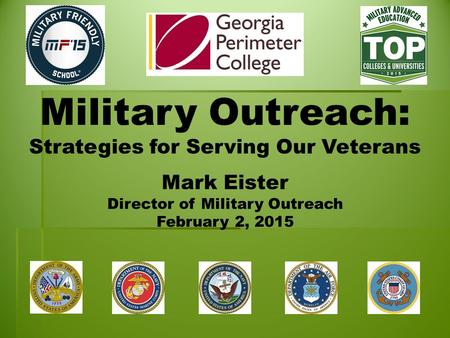 Military Outreach: Strategies for Serving Our Veterans Mark Eister Director of Military Outreach February 2, 2015.