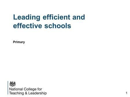 Leading efficient and effective schools Primary 1.
