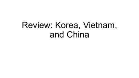 Review: Korea, Vietnam, and China. Korean War (1950-1953) Split into two after WWII by 38 th parallel North= Communists (Soviet Union) South= Democracy.