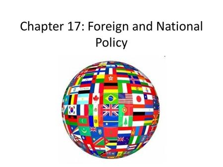 Chapter 17: Foreign and National Policy