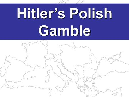 Hitler's Polish Gamble The Treaty of Versailles created Poland but this cut Germany into 2 pieces.