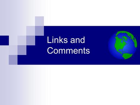 Links and Comments. The Element 1. External link – to a web page outside our own website. 2. Internal link – to another web page on our own website. 3.