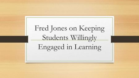 Fred Jones on Keeping Students Willingly Engaged in Learning