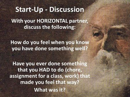 Start-Up - Discussion With your HORIZONTAL partner, discuss the following: How do you feel when you know you have done something well? Have you ever done.