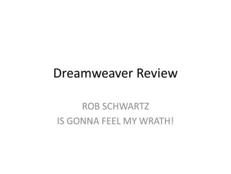 Dreamweaver Review ROB SCHWARTZ IS GONNA FEEL MY WRATH!