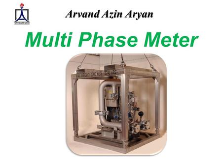 Multi Phase Meter Arvand Azin Aryan. Agenda What is multiphase meter Operating principle Multiphase advantages Fluid operation range What companies using.