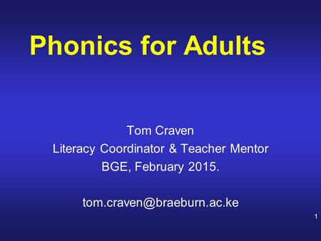 Tom Craven Literacy Coordinator & Teacher Mentor BGE, February 2015. Phonics for Adults 1.