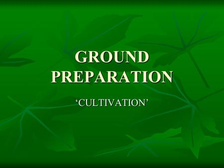 GROUND PREPARATION 'CULTIVATION'. 'CULTIVATION' '.. Is the tilling of the soil and its vegetation or brash cover with implements to provide a favourable.