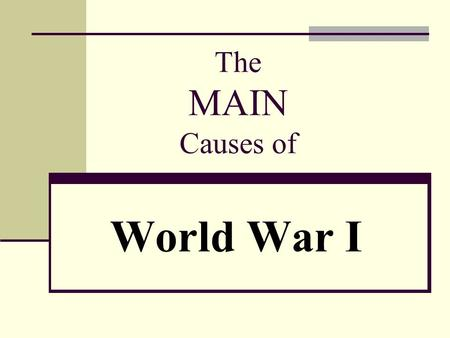 World War I The MAIN Causes of. The MAIN Causes M ilitarism A lliance Systems I mperialism N ationalism.