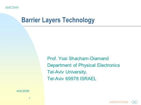 Jump to first page AMC2000 1 Barrier Layers Technology Prof. Yosi Shacham-Diamand Department of Physical Electronics Tel-Aviv University, Tel-Aviv 69978.