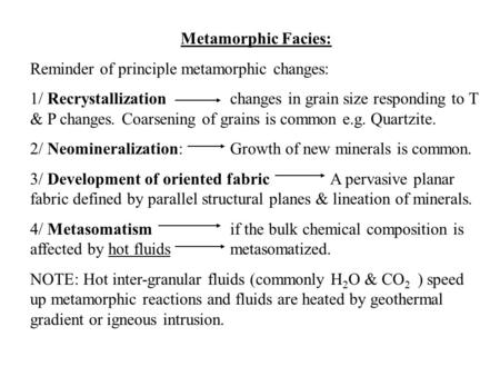 Metamorphic Facies: Reminder of principle metamorphic changes: 1/ Recrystallizationchanges in grain size responding to T & P changes. Coarsening of grains.