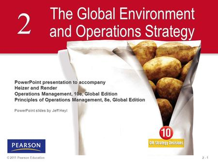 2 - 1© 2011 Pearson Education 2 2 The Global Environment and Operations Strategy PowerPoint presentation to accompany Heizer and Render Operations Management,