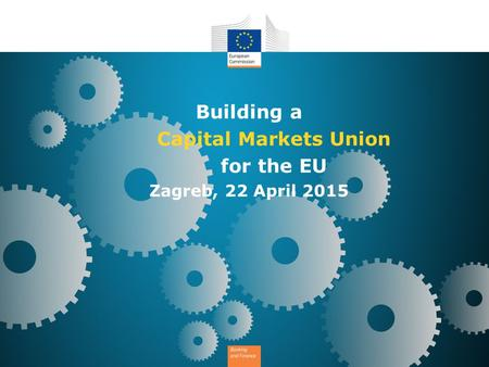 Building a Capital Markets Union for the EU Zagreb, 22 April 2015.