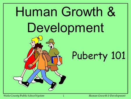 Wake County Public School SystemHuman Growth & Development1 Puberty 101.