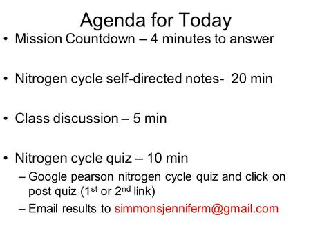 Agenda for Today Mission Countdown – 4 minutes to answer Nitrogen cycle self-directed notes- 20 min Class discussion – 5 min Nitrogen cycle quiz – 10 min.