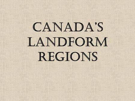 Canada's Landform Regions. Landform Region Map Western Cordillera Description Rugged/young mountains 2 major ranges Fast flowing rivers Rock Type Sedimentary.