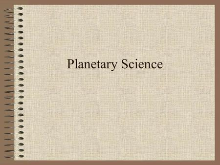 Planetary Science. Why? Since Astronomers find it difficult or impossible to visit most astronomical objects, nearby objects are examined and comparisons/extrapolations.