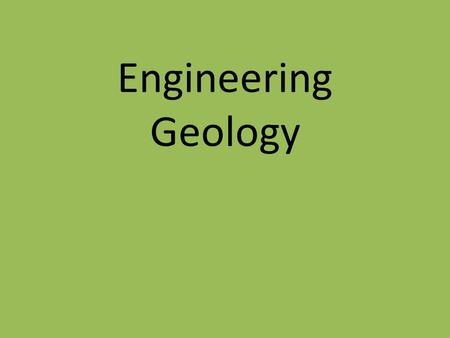 Engineering Geology. DEFINITION GEOLOGY Greek Earth Geology = The study of Earth The study of.