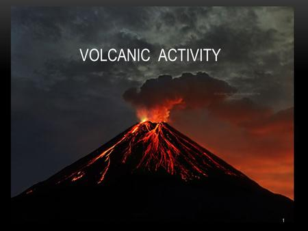 VOLCANIC ACTIVITY 1. WHAT IS A VOLCANO ? A volcano is a rupture on the crust of a planetary-mass object, such as Earth, that allows hot lava, volcanic.