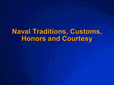 © 2001 By Default! A Free sample background from www.pptbackgrounds.fsnet.co.uk Slide 1 Naval Traditions, Customs, Honors and Courtesy.