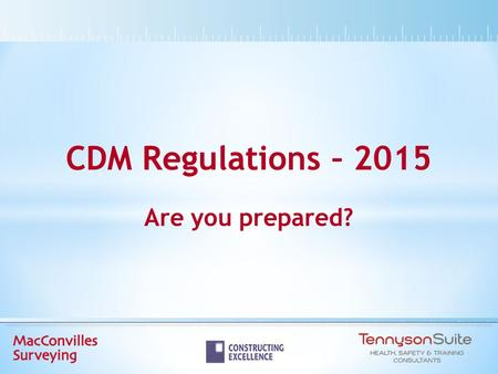 CDM Regulations – 2015 Are you prepared?. Contents  Introduction and Background  Changes to 2007 Regulations  Notifiable or Not?  Roles / Duties 