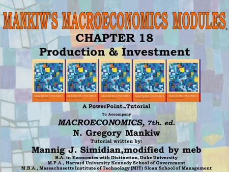 Chapter Eighteen1 CHAPTER 18 Production & Investment A PowerPoint  Tutorial To Accompany MACROECONOMICS, 7th. ed. N. Gregory Mankiw Tutorial written by: